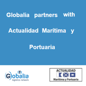 Globalia Logistics Network commences a media partnership with Actualidad Marítima y Portuaria